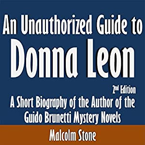 An Unauthorized Guide to Donna Leon: A Short Biography of the Author of the Guido Brunetti Mystery Novels Hörbuch