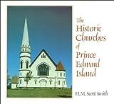 The Historic Churches of Prince Edward Island, H. M. Smith, 0919783252