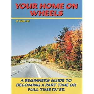 Your Home On Wheels, a Beginners Guide to Part Time or Full Time RVing Carol Ray