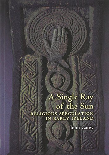 (A Single Ray of the Sun: Religious Speculation in Early Ireland (Celtic Studies Publications) )