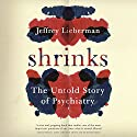 Shrinks: The Untold Story of Psychiatry Audiobook by Jeffrey A Lieberman, Ogi Ogas Narrated by Graham Corrigan