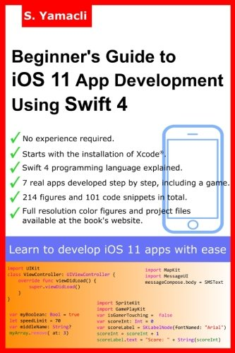 Beginner's Guide to iOS 11 App Development Using Swift 4: Xcode, Swift and App Design Fundamentals (Apple Programming)