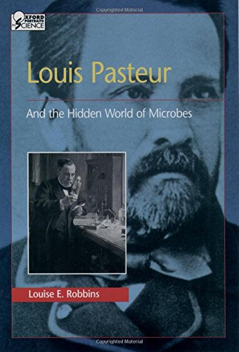 Louis Pasteur and the Hidden World of Microbes (Oxford Portraits in Science) - Portraits Oxford