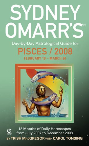 Pisces Horoscope 2008 - Sydney Omarr's Day-By-Day Astrological Guide For The Year 2008: Pisces (Sydney Omarr's Day-by-Day Astrological Guides)