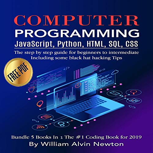Computer Programming: JavaScript, Python, HTML, SQL, CSS: The Step by Step Guide for Beginners to Intermediate: Including Some Black Hat Hacking Tips – Bundle