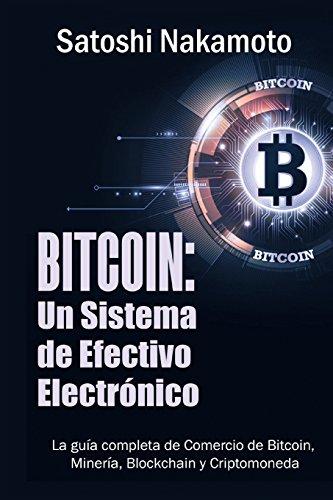 Bitcoin: Un Sistema de Efectivo Electronico Usuario-a-Usuario  [Nakamoto, Satoshi] (Tapa Blanda)