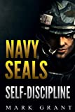 Navy Seals: Self-Discipline: Training and Self-Discipline to Become Tough Like A Navy SEAL: