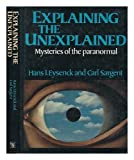 Explaining the Unexplained, Hans J. Eysenck and Carl Sargent, 0297780689