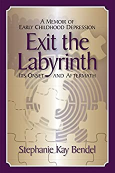 Exit the Labyrinth: A Memoir of Early Childhood Depression Its Onset and Aftermath by [Bendel,Stephanie Kay]