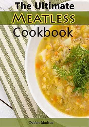 The Ultimate Meatless Cookbook: Cut the Meat, Keep the Flavor! 50 Meatless Recipes for Breakfast, Lunch and Dinner (Specialty Cooking Series Book 6) by Debbie Madson