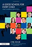 A Good School for Every Child : How to Improve Our Schools, Taylor, Cyril and Walter, Christine, 0415482534