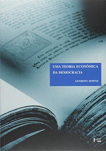 Uma Teoria Econômica da Democracia - Coleção Clássicos