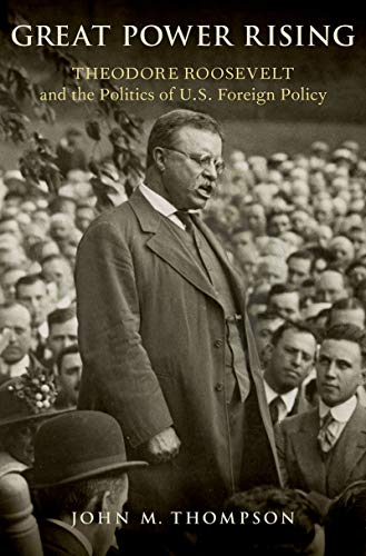 Great Power Rising: Theodore Roosevelt and the Politics of U.S. Foreign Policy (English Edition)
