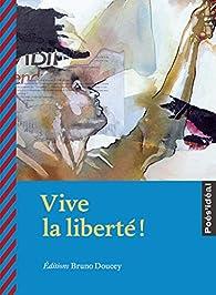 Vive la liberté ! par Bruno Doucey