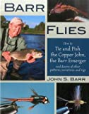Barr Flies: How to Tie and Fish the Copper John, the Barr Emerger, and Dozens of Other Patterns, Variations, and Rigs