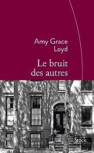 vignette de 'Le bruit des autres (Amy Grace Lloyd)'
