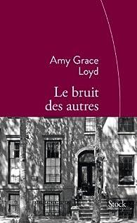 Le bruit des autres par Amy Grace Loyd