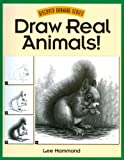 Draw Real Animals! (Discover Drawing)