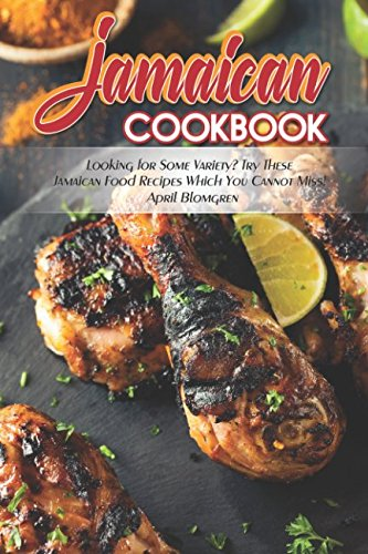 Jamaican Cookbook: Looking for Some Variety? Try These Jamaican Food Recipes Which You Cannot -