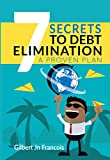 7 Secrets to Debt Elimination: A Proven Plan: How to plan, save, negotiate and get out of debt