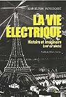 La vie électrique - Histoire et imaginaire (XVIIIe-XXIe s.) par Beltran