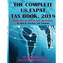 The Complete US Expat Tax Book, 2018: With the New Tax Law Update