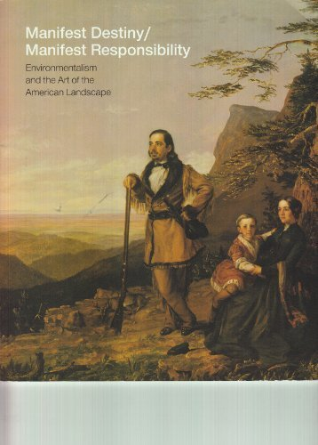 Read Online Manifest Destiny / Manifest Responsibility: Environmentalism and the Art of the American Landscape ebook