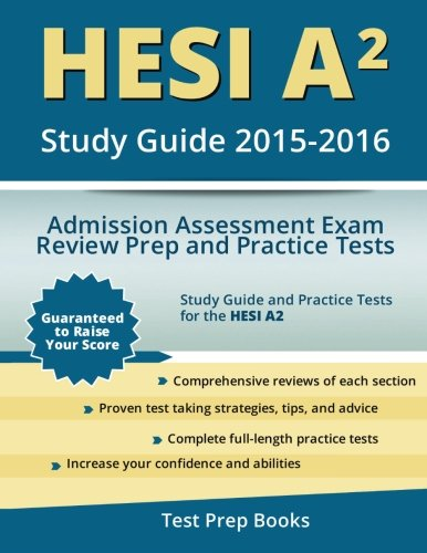 HESI A2 Study Guide 2015-2016: Admission Assessment Exam Review Prep and Practice Tests