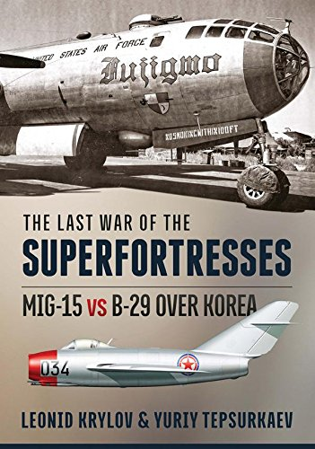 The Last War of the Superfortresses: MiG-15 vs B-29 over Korea (English Edition) por [Krylov, Leonid, Tepsurkaev, Yuriy]