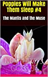 Download Poppies Will Make Them Sleep #4: The Mantis and The Muse (Book Book 3) in PDF ePUB Free Online