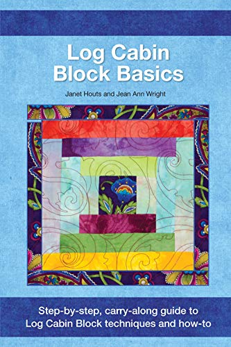 Log Cabin Book Quilt (Log Cabin Block Basics: Step-by-Step, Carry-Along Guide to Log Cabin Block Techniques and How-To (Landauer) Includes Courthouse & Half Log; Planning, Cutting, Tips, Variations, Yardage, & Settings)