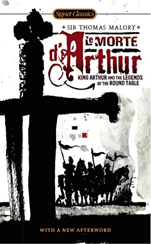 (Le Morte D'Arthur: King Arthur and the Legends of the Round Table (Signet Classics))