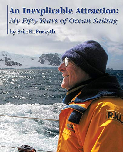 (An Inexplicable Attraction: My Fifty Years of Ocean Sailing )