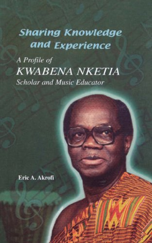 Sharing Knowledge and Experience. A Profile of Kwabena Nketia.