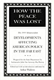 How the Peace Was Lost : The Nineteen Thirty-Five Memorandum Developments Affecting American Policy in the Far East, John V. Macmurray, 0817991522