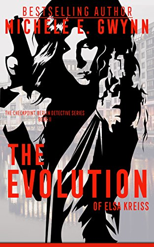 Book: The Evolution of Elsa Kreiss (The Checkpoint, Berlin Detective Series Book 2) by Michele E. Gwynn