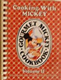 Cooking with Mickey (Gourmet Mickey Cookbook) Volume II: The Most Requested Recipes from Walt Disney World and Disneyland