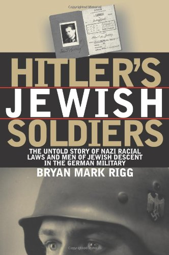 Hitler's Jewish Soldiers: The Untold Story of Nazi Racial Laws and Men of Jewish Descent in the German Military (Modern War Studies) PDF