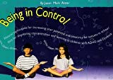 Being in Control: Natural Techniques for Increasing Your Potential and Creativity for Success in School--Also for Improving Concentration and Learning in Children with ADHD and Dyslexia
