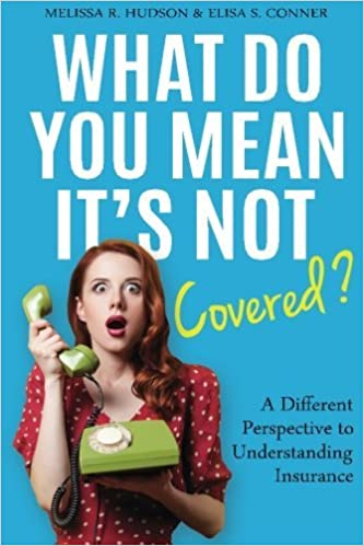 What Do You Mean It's Not Covered?: A Different Perspective To Understanding Insurance by Melissa R Hudson (2016-02-10)