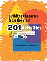 Building Character from the Start: 201 Activities to Foster Creativity, Literacy, and Play in K–3