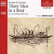Three Men in a Boat (To Say Nothing of the Dog) Audiobook by Jerome K. Jerome Narrated by Martin Jarvis