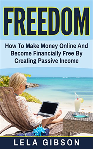 Amazon Com Freedom How To Make Money Online And Become Financially