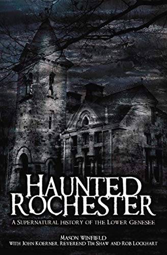 Haunted Rochester: A Supernatural History of the Lower Genesee (Haunted America) -