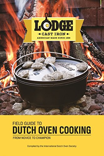 Lodge Field Guide to Dutch Oven Cooking Cookbook (Lodge Camp Dutch Oven Cooking 101 Cookbook)