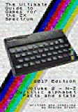 The Ultimate Guide to Games for the ZX Spectrum 2017 Edition Volume Two: Volume 2
