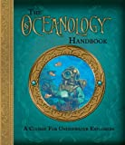 The Oceanology Handbook: A Course For Underwater Explorers (Ologies)