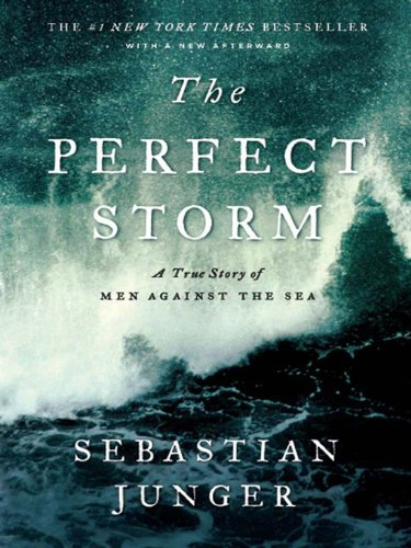 The Perfect Storm: A True Story of Men Against the Sea -