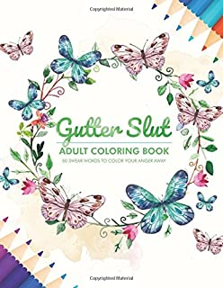 Gutter Slut Adult Coloring Book 50 Swear Words To Color Your Anger Away