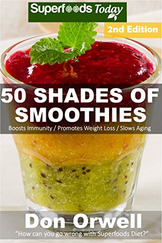 50 Shades of Smoothies: Over 145 Quick & Easy Gluten Free Low Cholesterol Whole Foods Blender Recipes full of Antioxidants & Phytochemicals (Fifty Shades of Superfoods) by Don Orwell